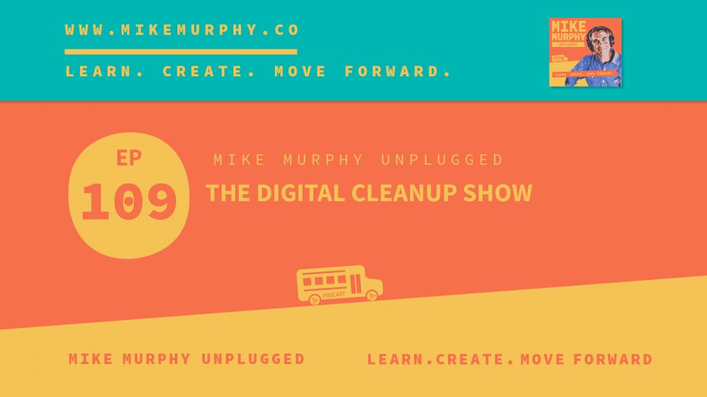 EP109_THE DIGITAL CLEANUP SHOW_EPISODE