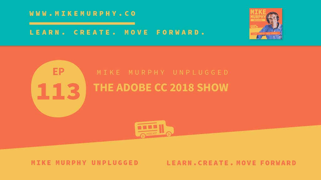 EP113_THE ADOBE CC 2018 SHOW