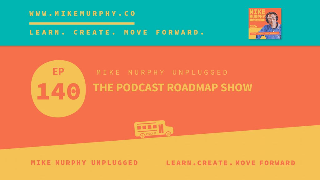 EP140_THE PODCAST ROADMAP SHOW